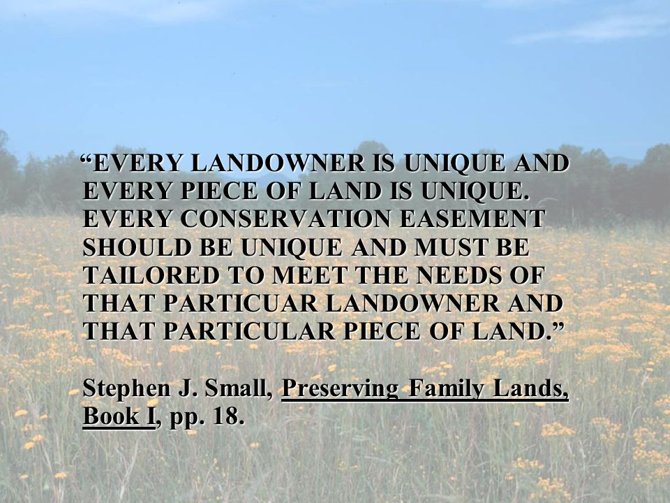 EVERY LANDOWNER IS UNIQUE AND EVERY PIECE OF LAND IS UNIQUE.