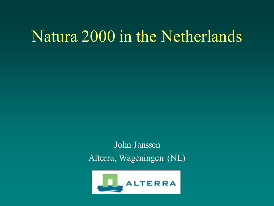 Natura 2000 in the Netherlands John Janssen Alterra, Wageningen (NL)