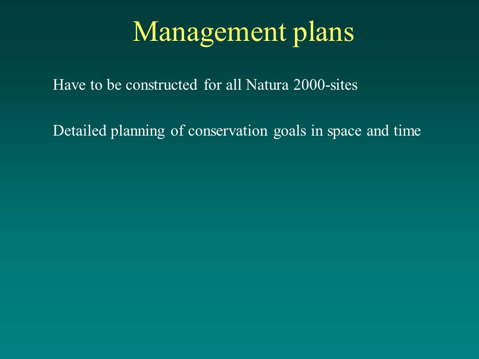 Management plans Have to be constructed for all Natura 2000-sites Detailed planning of conservation goals in space and time
