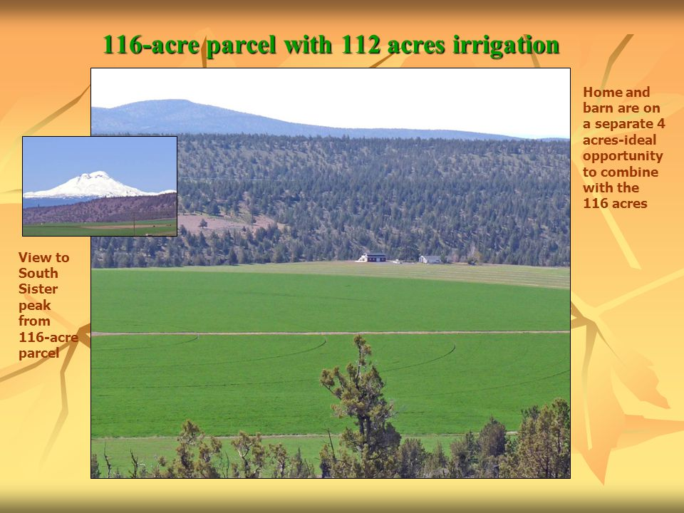 116-acre parcel with 112 acres irrigation Home and barn are on a separate 4 acres-ideal opportunity to combine with the 116 acres View to South Sister peak from 116-acre parcel