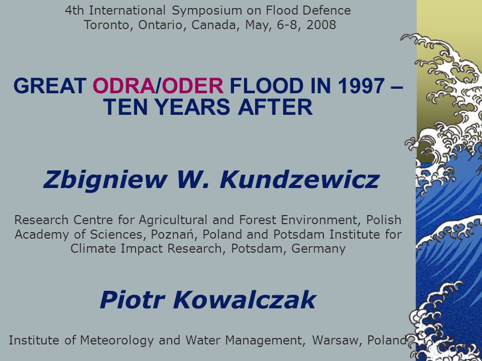 4th International Symposium on Flood Defence Toronto, Ontario, Canada, May, 6-8, 2008 GREAT ODRA/ODER FLOOD IN 1997 – TEN YEARS AFTER Zbigniew W.