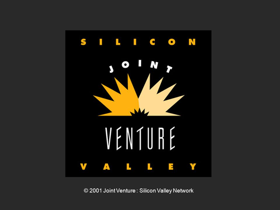 © 2001 Joint Venture : Silicon Valley Network