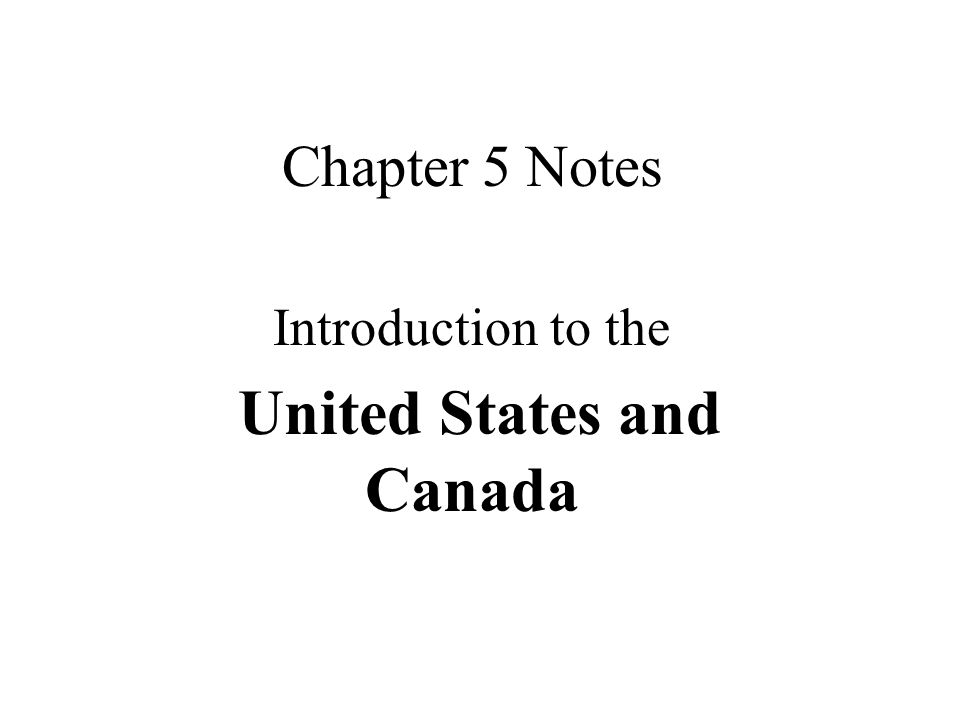 Chapter 5 Notes Introduction to the United States and Canada
