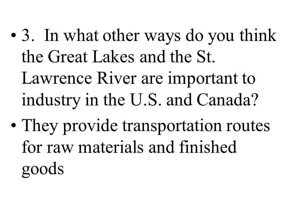 3. In what other ways do you think the Great Lakes and the St. Lawrence River are important to industry in the U.S. and Canada? They provide transport