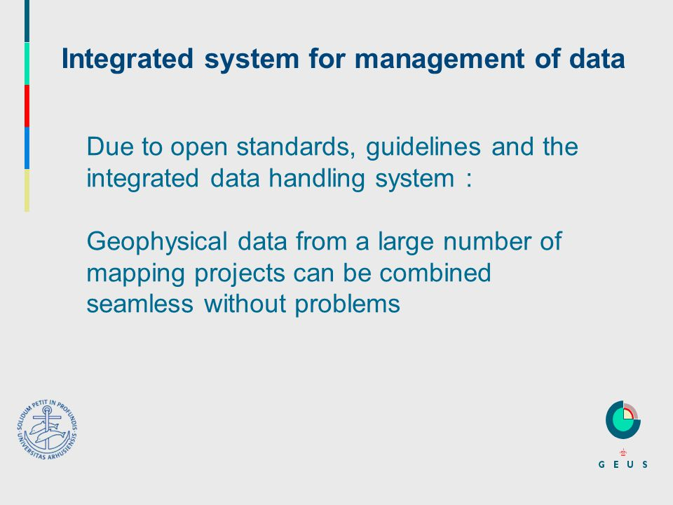 Due to open standards, guidelines and the integrated data handling system : Geophysical data from a large number of mapping projects can be combined seamless without problems Integrated system for management of data