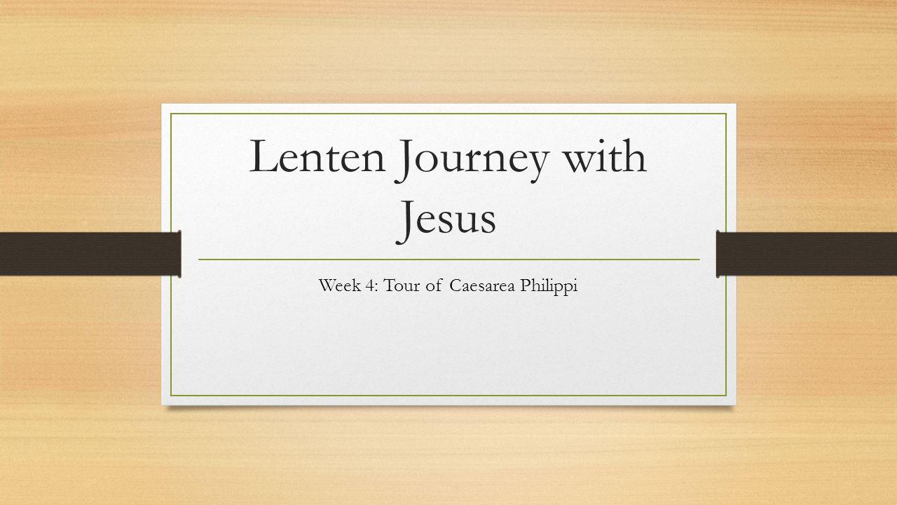 Lenten Journey with Jesus Week 4: Tour of Caesarea Philippi