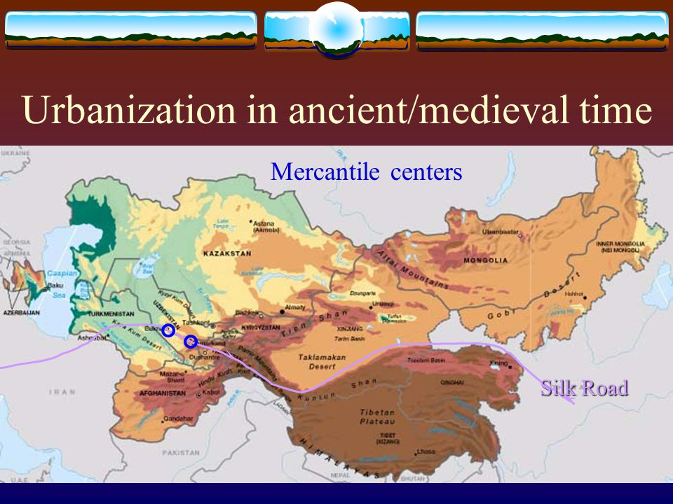 Urbanization in ancient/medieval time Silk Road Mercantile centers
