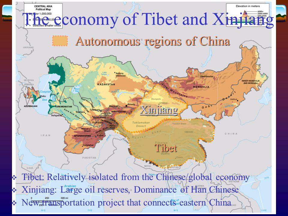 Tibet Xinjiang Autonomous regions of China  Tibet: Relatively isolated from the Chinese/global economy  Xinjiang: Large oil reserves, Dominance of Han Chinese  New transportation project that connects eastern China The economy of Tibet and Xinjiang