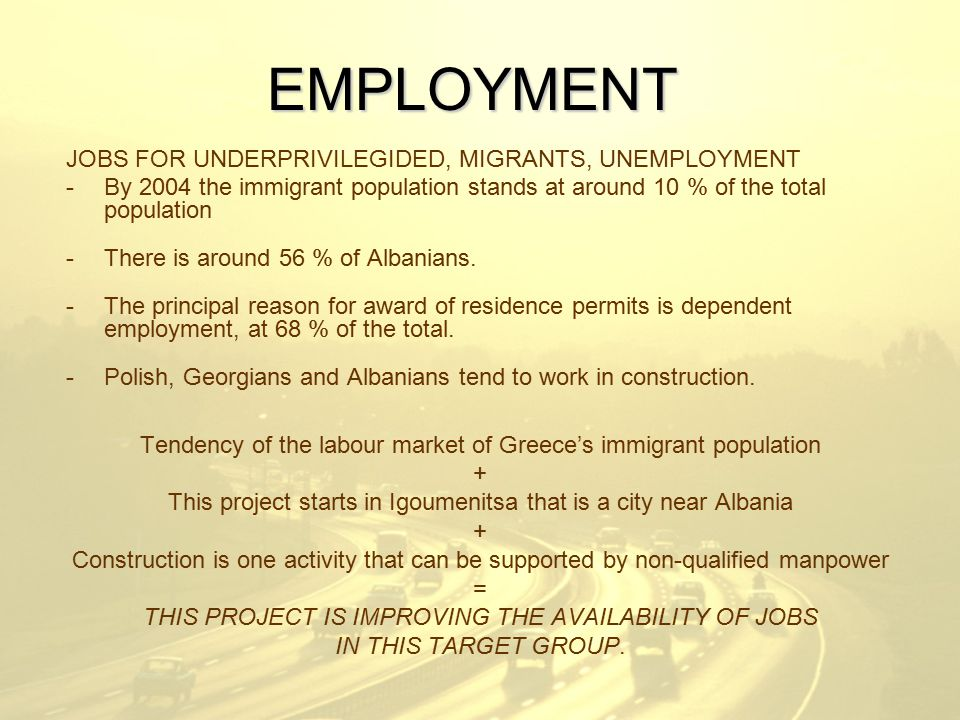 EMPLOYMENT JOBS FOR UNDERPRIVILEGIDED, MIGRANTS, UNEMPLOYMENT -By 2004 the immigrant population stands at around 10 % of the total population -There is around 56 % of Albanians.