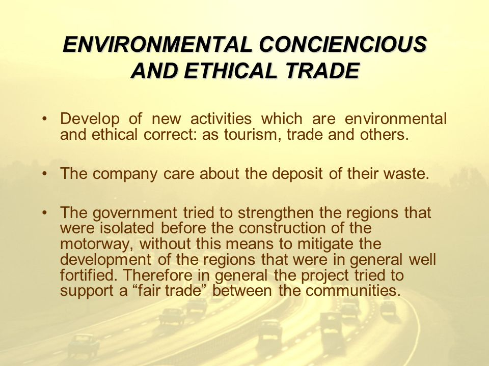 ENVIRONMENTAL CONCIENCIOUS AND ETHICAL TRADE Develop of new activities which are environmental and ethical correct: as tourism, trade and others.