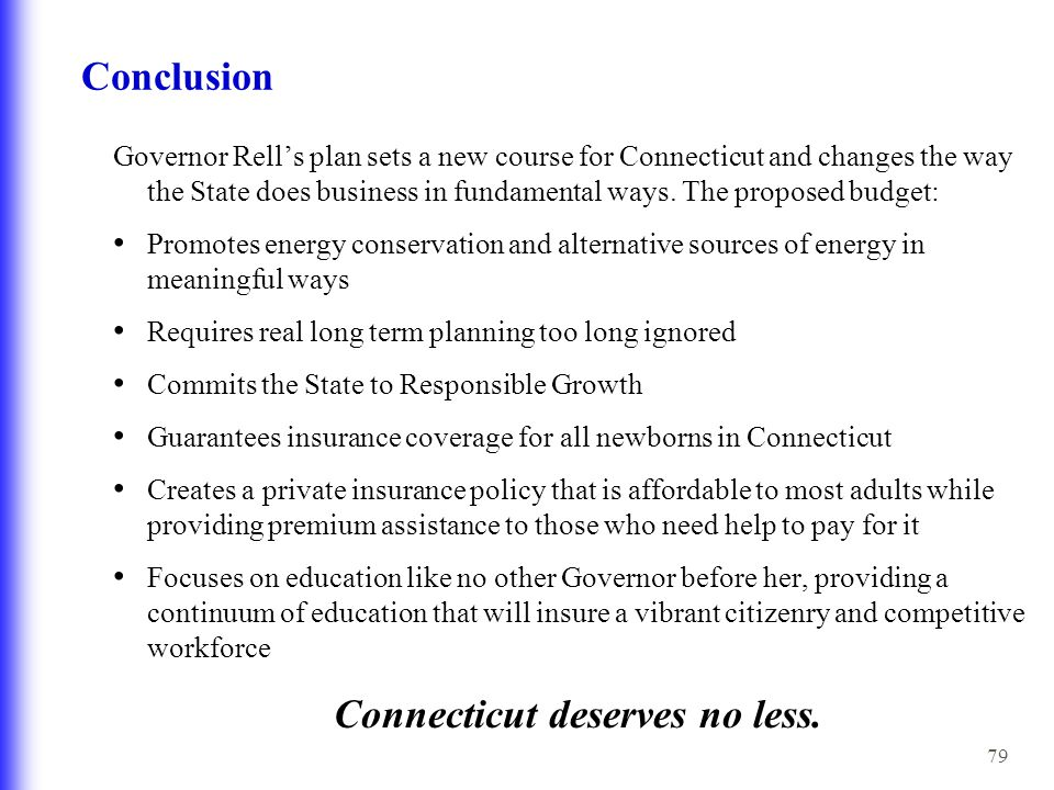 79 Conclusion Governor Rell's plan sets a new course for Connecticut and changes the way the State does business in fundamental ways.