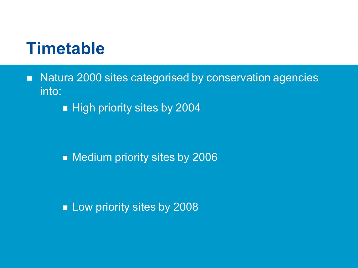 Timetable  Natura 2000 sites categorised by conservation agencies into:  High priority sites by 2004  Medium priority sites by 2006  Low priority sites by 2008