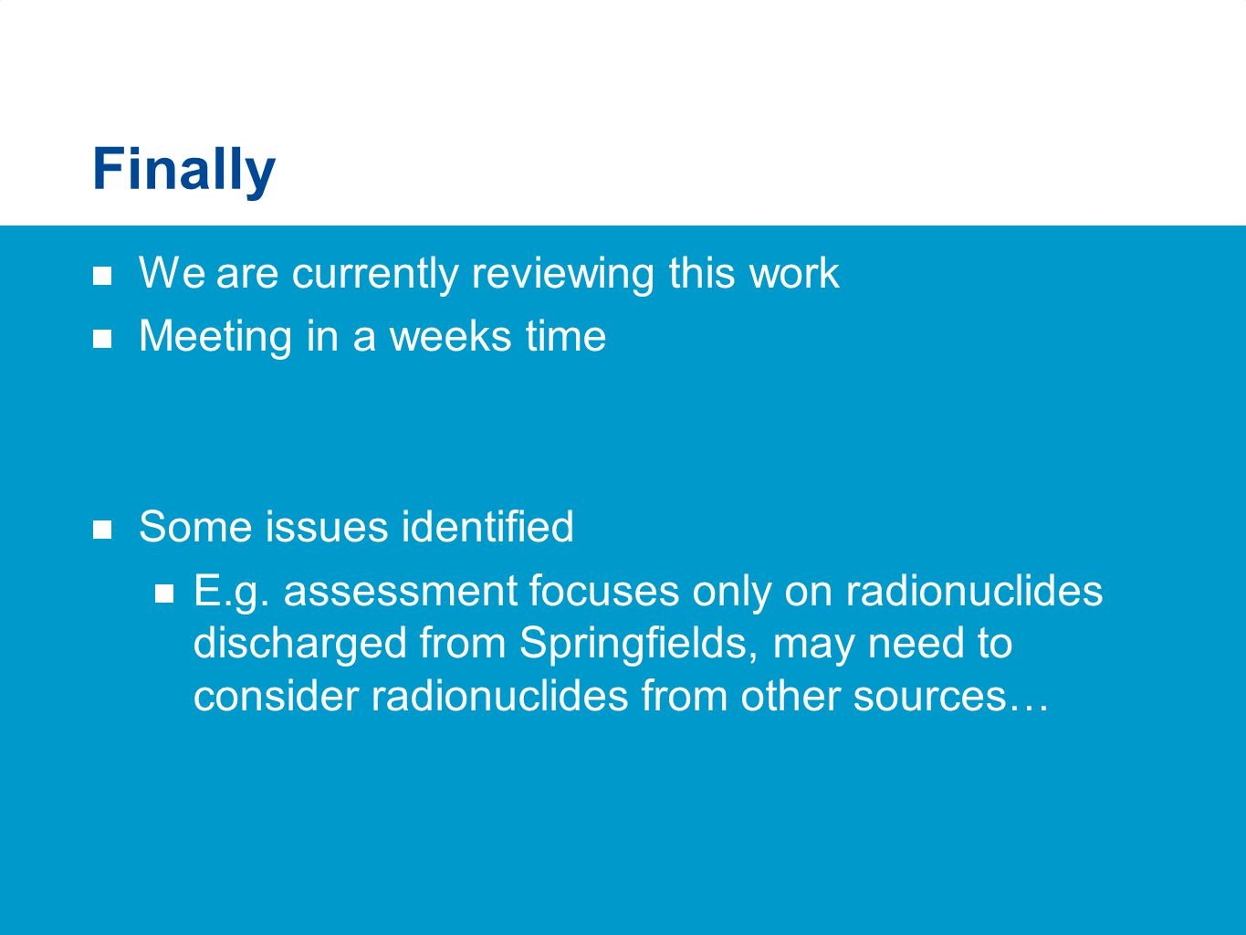 Finally  We are currently reviewing this work  Meeting in a weeks time  Some issues identified  E.g. assessment focuses only on radionuclides disc