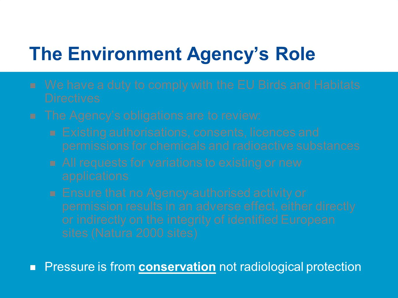 The Environment Agency's Role  We have a duty to comply with the EU Birds and Habitats Directives  The Agency's obligations are to review:  Existin