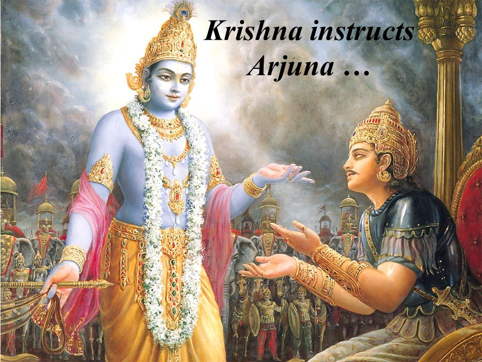 Krishna instructs Arjuna …