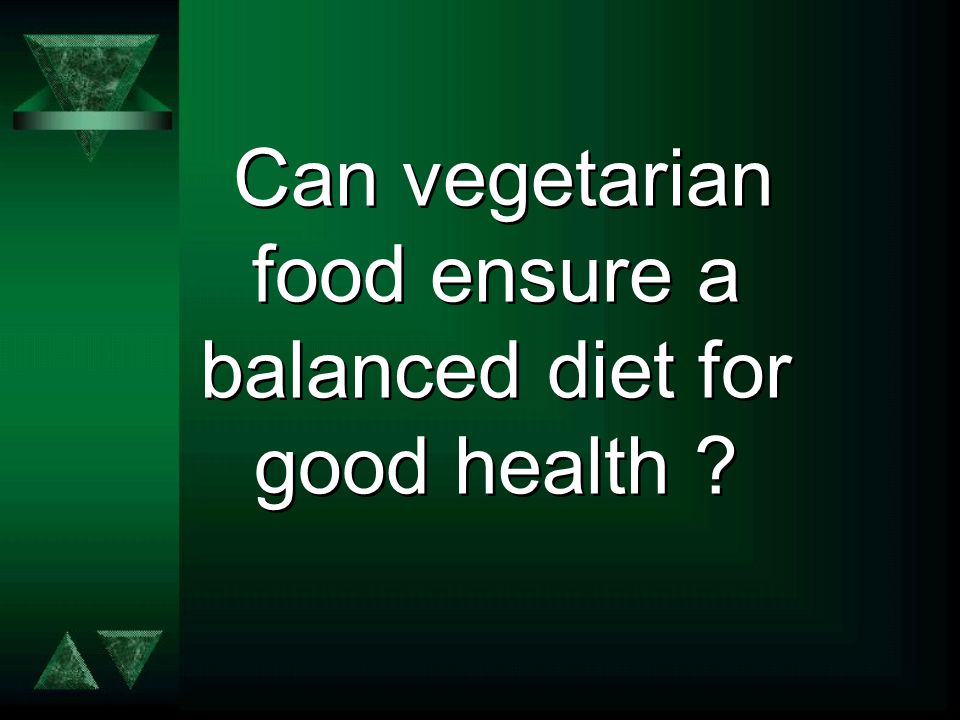 Can vegetarian food ensure a balanced diet for good health
