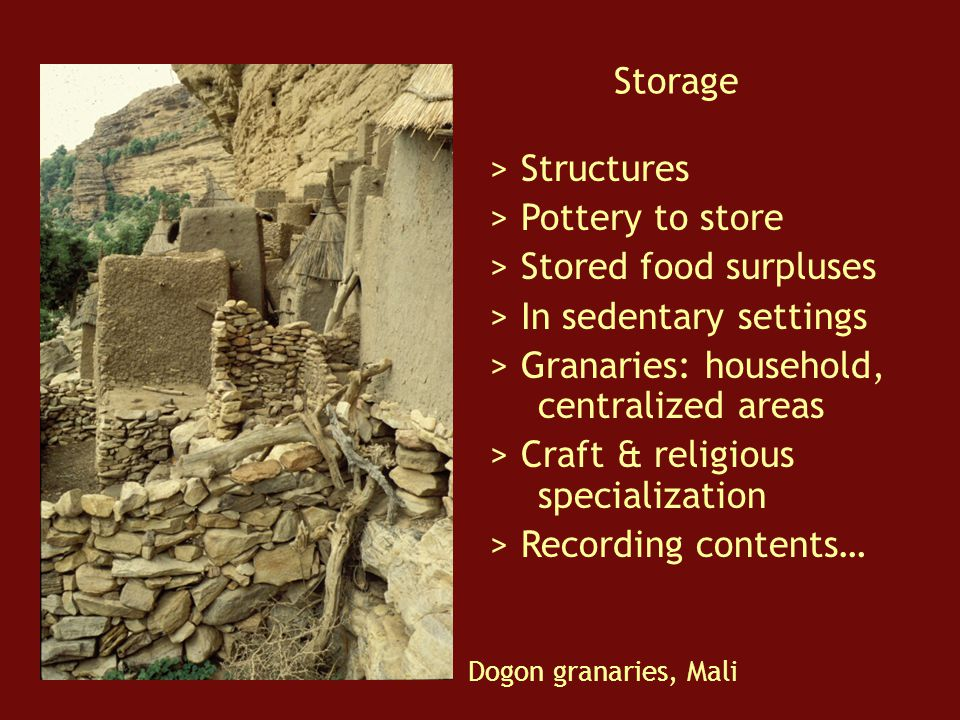 Dogon granaries, Mali Storage > Structures > Pottery to store > Stored food surpluses > In sedentary settings > Granaries: household, centralized areas > Craft & religious specialization > Recording contents…