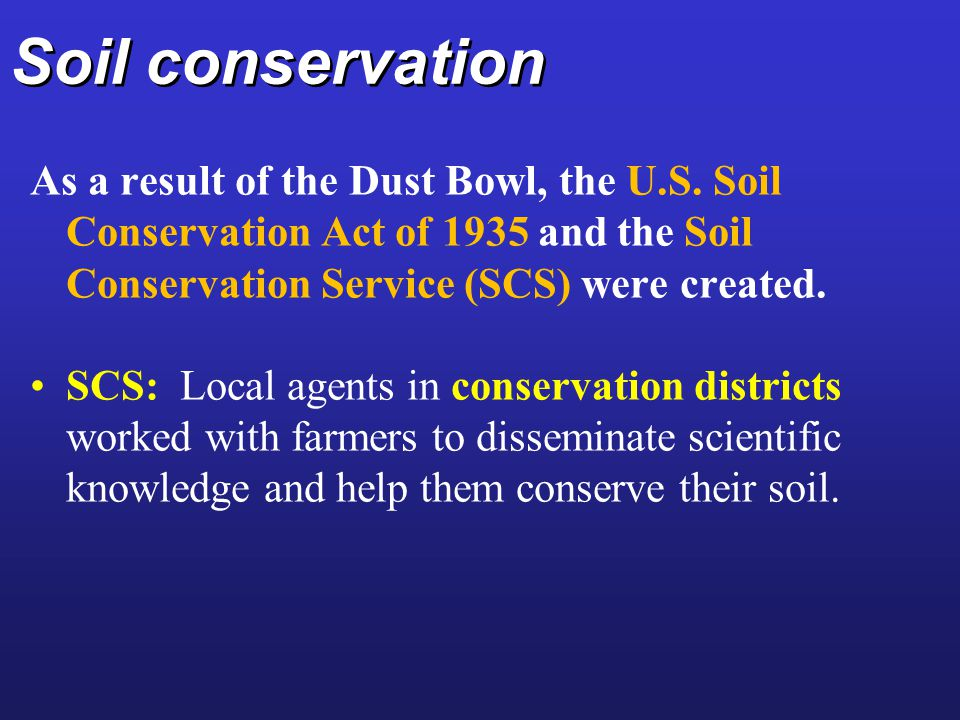 Soil conservation As a result of the Dust Bowl, the U.S.