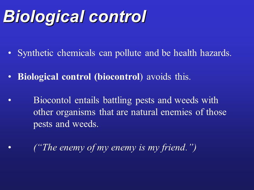 Biological control Synthetic chemicals can pollute and be health hazards.