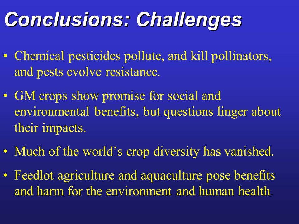 Conclusions: Challenges Chemical pesticides pollute, and kill pollinators, and pests evolve resistance.