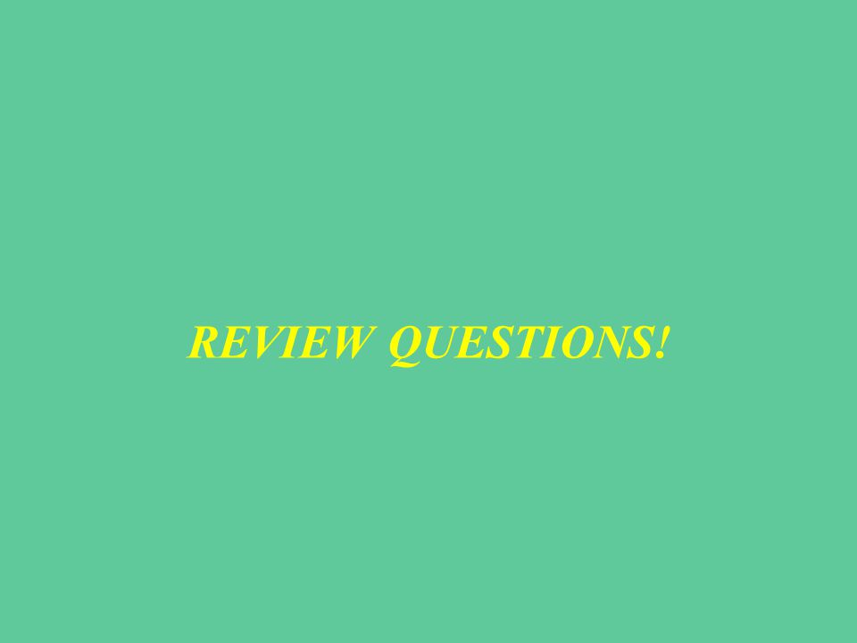 REVIEW QUESTIONS!