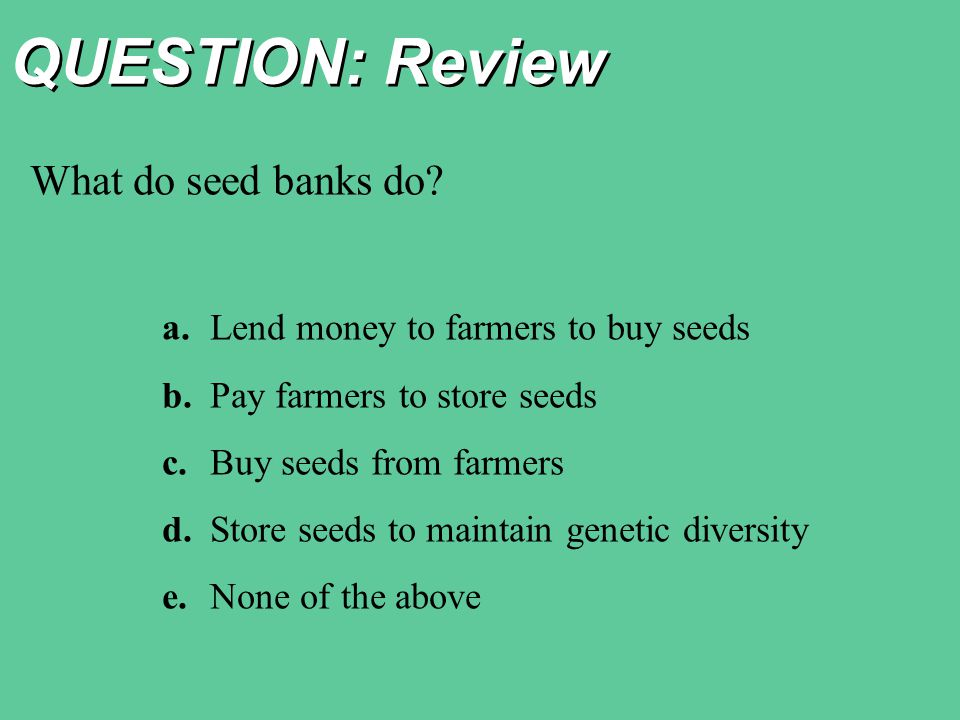 QUESTION: Review What do seed banks do.