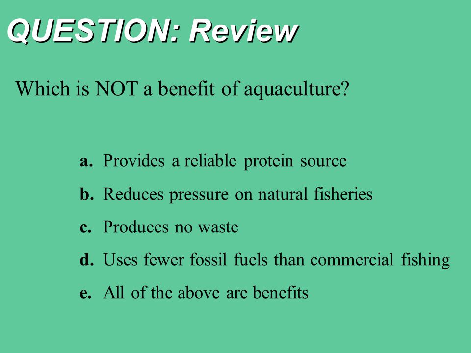 QUESTION: Review Which is NOT a benefit of aquaculture.