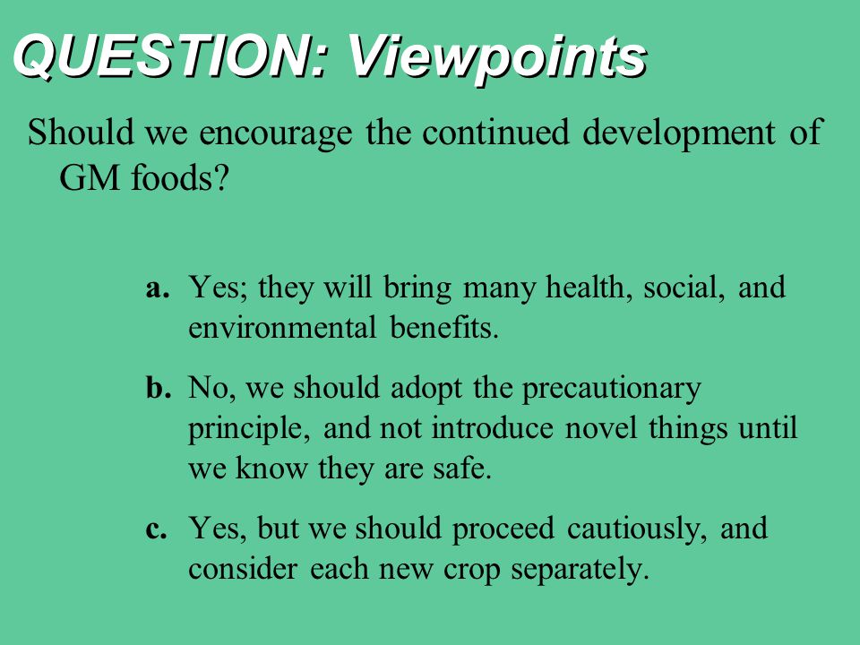 QUESTION: Viewpoints Should we encourage the continued development of GM foods.