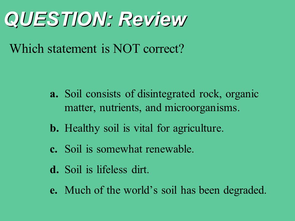 QUESTION: Review Which statement is NOT correct.