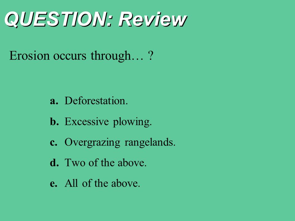 QUESTION: Review Erosion occurs through… .a.Deforestation.