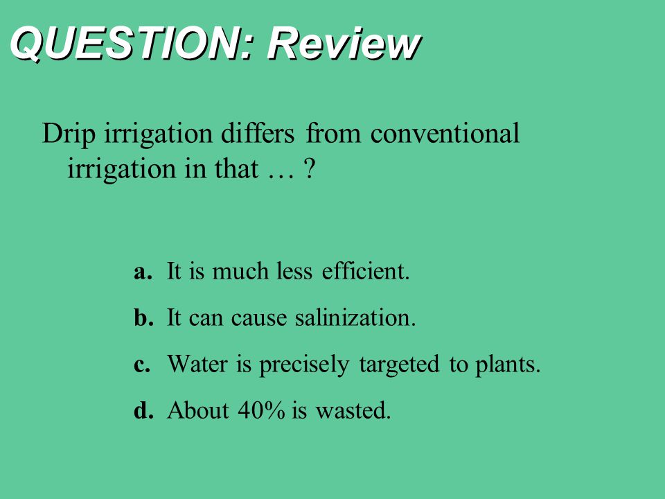 QUESTION: Review Drip irrigation differs from conventional irrigation in that … .