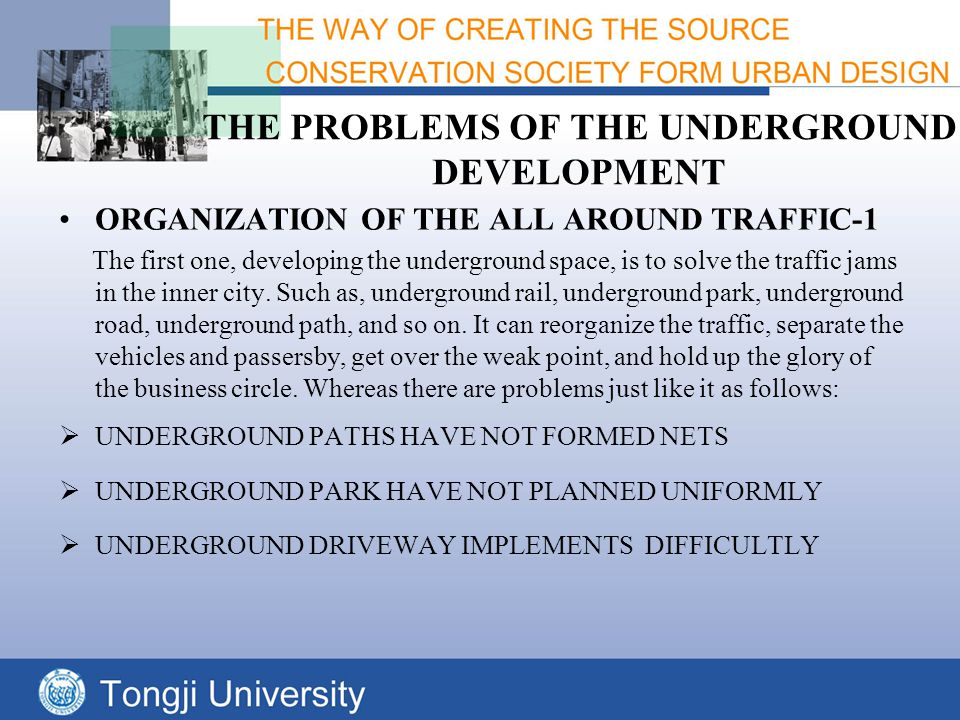 THE PROBLEMS OF THE UNDERGROUND DEVELOPMENT ORGANIZATION OF THE ALL AROUND TRAFFIC-1 The first one, developing the underground space, is to solve the traffic jams in the inner city.