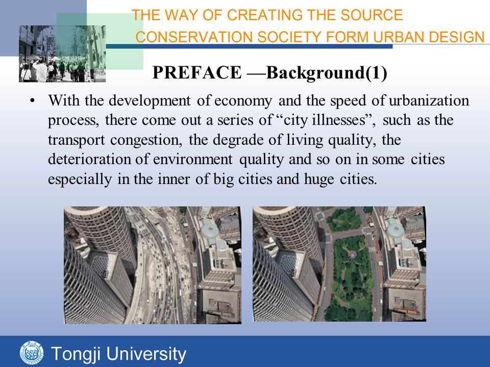 PREFACE —Background(1) With the development of economy and the speed of urbanization process, there come out a series of city illnesses , such as the transport congestion, the degrade of living quality, the deterioration of environment quality and so on in some cities especially in the inner of big cities and huge cities.