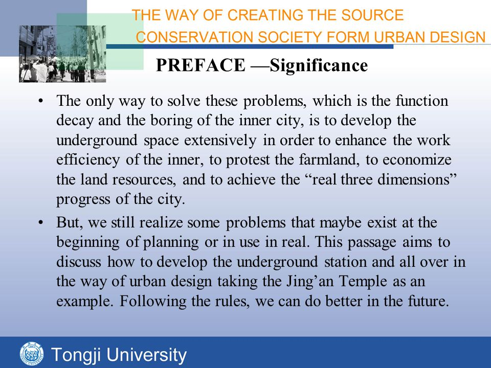PREFACE —Significance The only way to solve these problems, which is the function decay and the boring of the inner city, is to develop the underground space extensively in order to enhance the work efficiency of the inner, to protest the farmland, to economize the land resources, and to achieve the real three dimensions progress of the city.