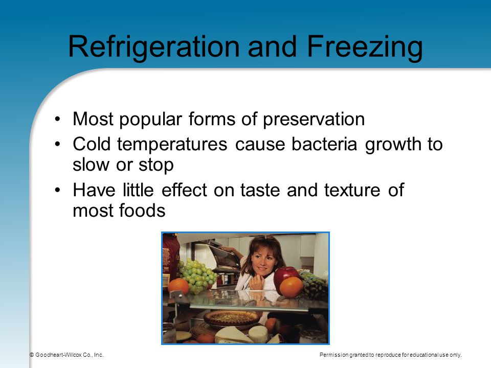 Permission granted to reproduce for educational use only. © Goodheart-Willcox Co., Inc. Refrigeration and Freezing Most popular forms of preservation