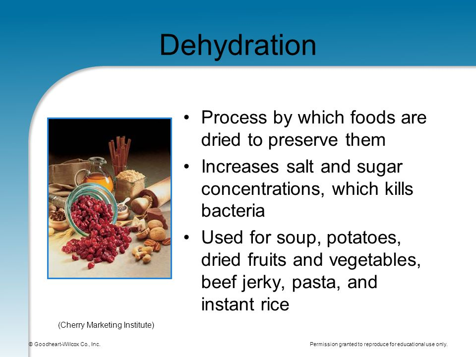 Permission granted to reproduce for educational use only. © Goodheart-Willcox Co., Inc. Dehydration Process by which foods are dried to preserve them