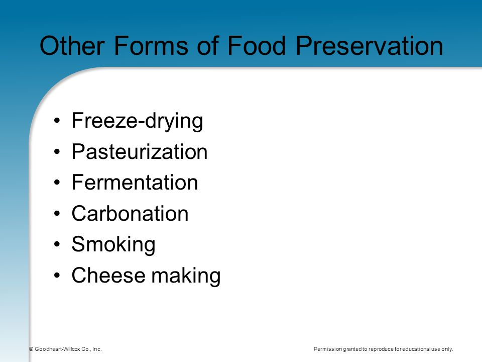 Permission granted to reproduce for educational use only. © Goodheart-Willcox Co., Inc. Other Forms of Food Preservation Freeze-drying Pasteurization