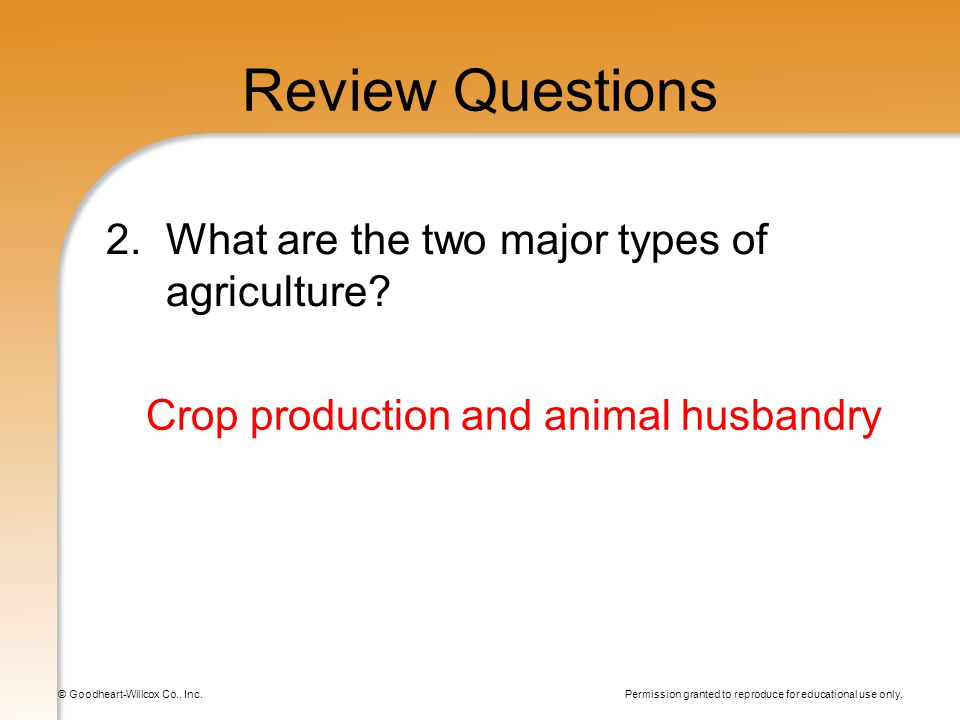 Permission granted to reproduce for educational use only. © Goodheart-Willcox Co., Inc. Review Questions 2.What are the two major types of agriculture