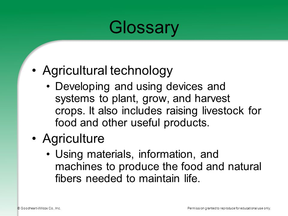 Permission granted to reproduce for educational use only. © Goodheart-Willcox Co., Inc. Glossary Agricultural technology Developing and using devices