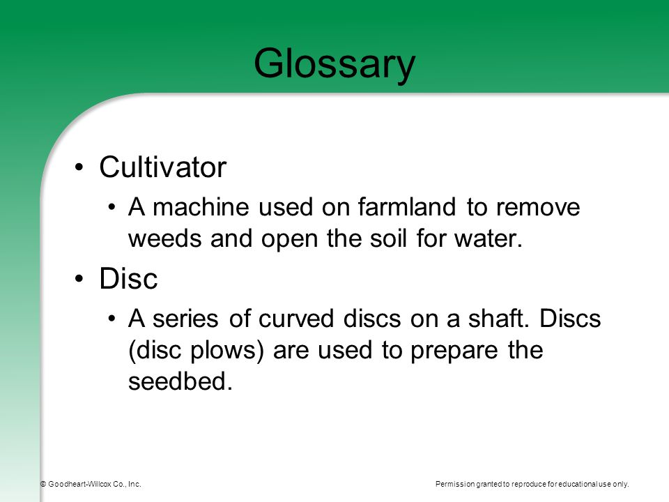 Permission granted to reproduce for educational use only. © Goodheart-Willcox Co., Inc. Glossary Cultivator A machine used on farmland to remove weeds