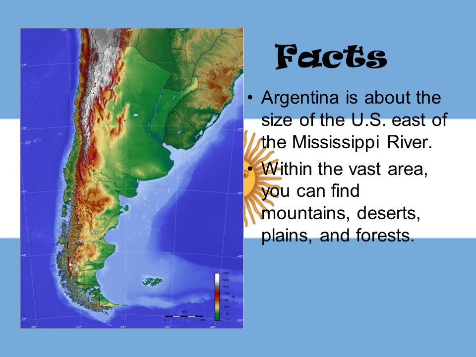 Facts Argentina is about the size of the U.S. east of the Mississippi River. Within the vast area, you can find mountains, deserts, plains, and forest