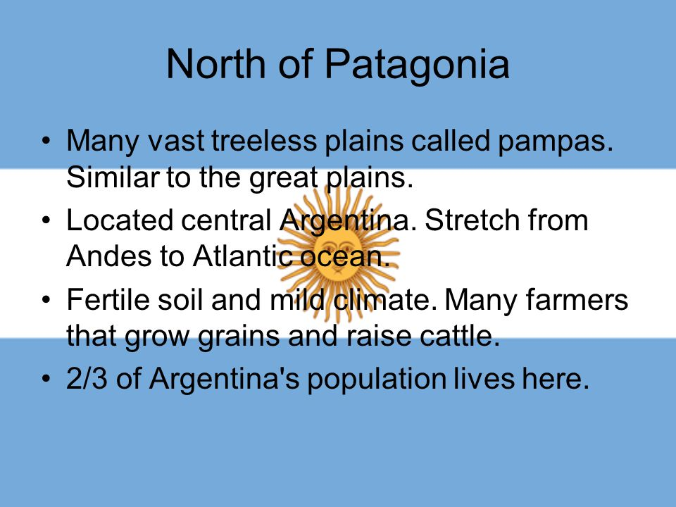 North of Patagonia Many vast treeless plains called pampas. Similar to the great plains. Located central Argentina. Stretch from Andes to Atlantic oce