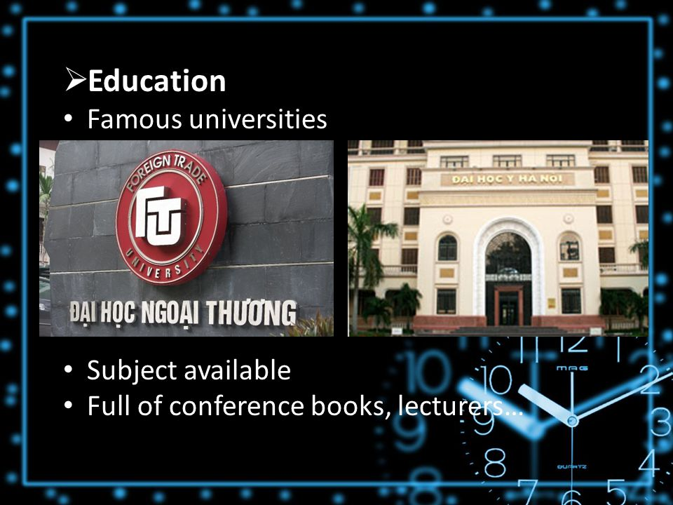  Education Famous universities Subject available Full of conference books, lecturers…