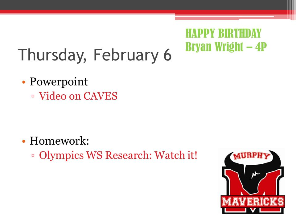 Thursday, February 6 Powerpoint ▫Video on CAVES Homework: ▫Olympics WS Research: Watch it.