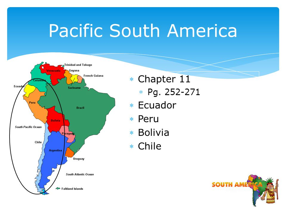 Chapter 11 Pg. 252-271 Ecuador Peru Bolivia Chile Pacific South America