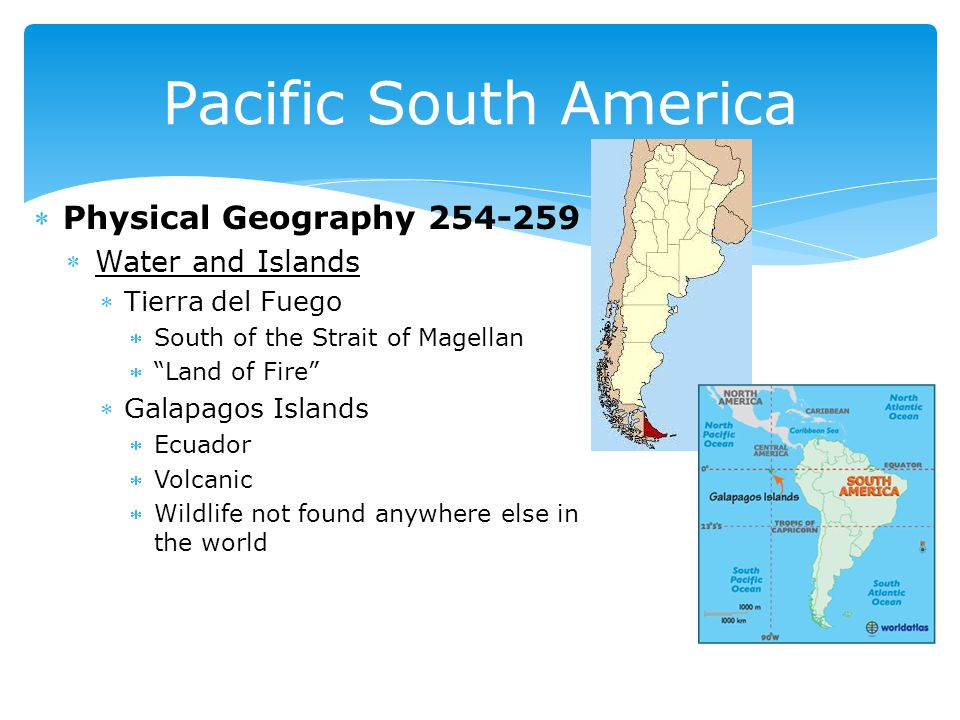 Physical Geography 254-259 Water and Islands Tierra del Fuego South of the Strait of Magellan  Land of Fire Galapagos Islands Ecuador Volcanic Wildlife not found anywhere else in the world Pacific South America