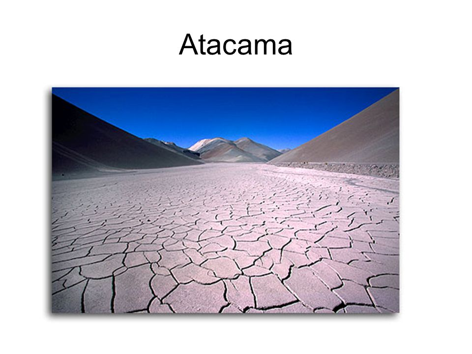 Atacama DesertAtacama Desert –Driest desert in the World.