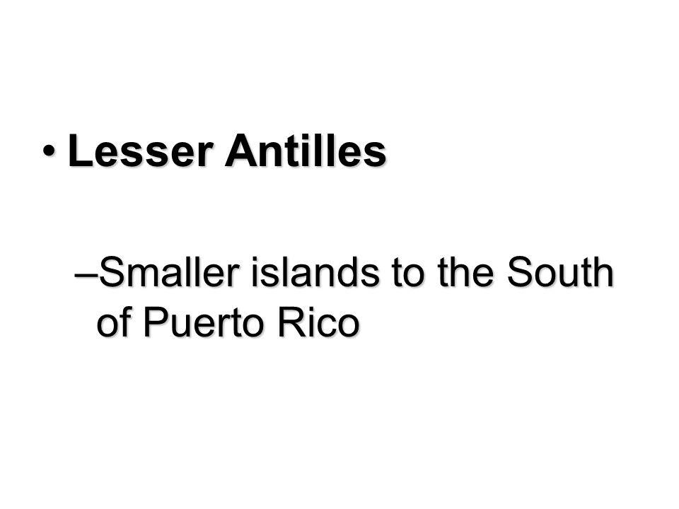Greater AntillesGreater Antilles –Cuba, Jamaica, Puerto Rico, Hispaniola
