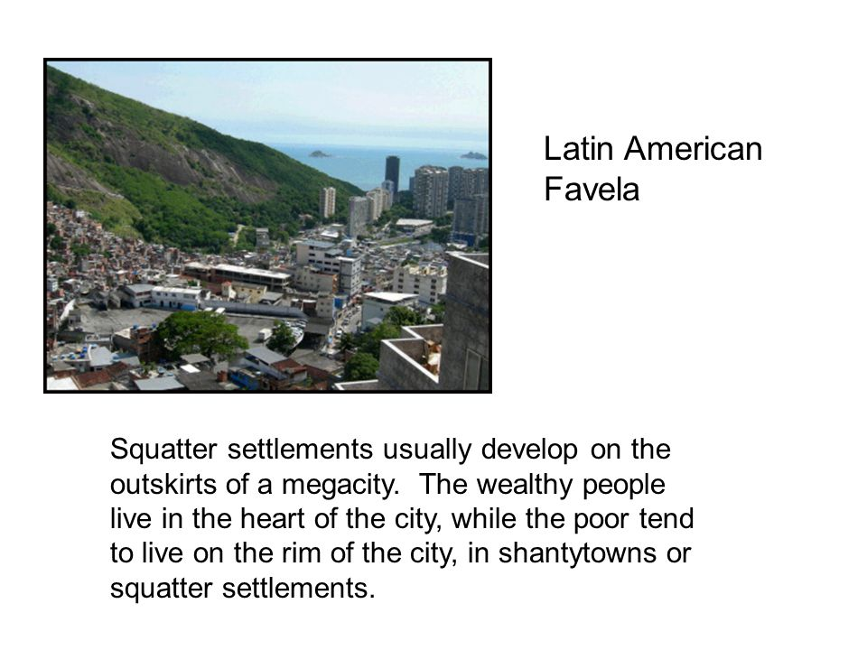 Squatter settlements often result from… Rapid Urbanization