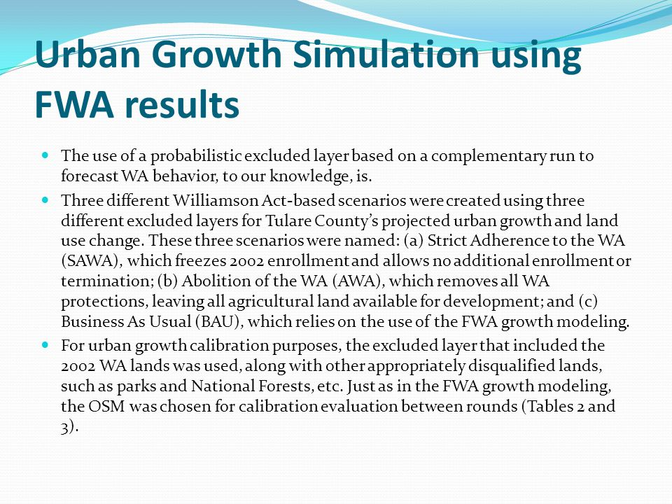 Urban Growth Simulation using FWA results The use of a probabilistic excluded layer based on a complementary run to forecast WA behavior, to our knowledge, is.